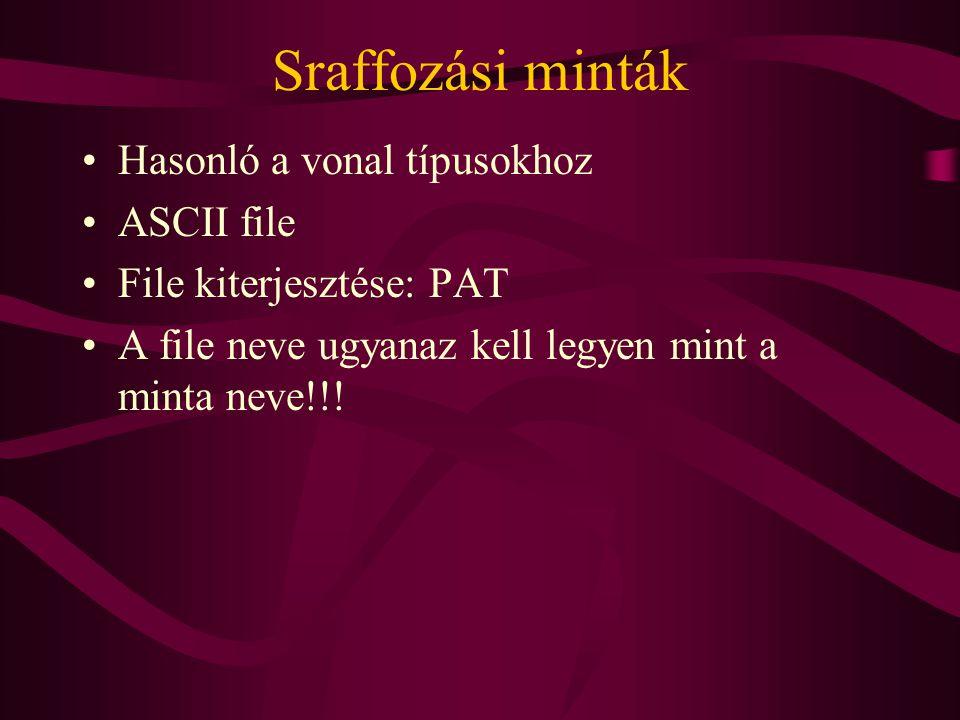 Sraffozási minták Hasonló a vonal típusokhoz ASCII file File kiterjesztése: PAT A file neve ugyanaz kell legyen mint a minta neve!!!