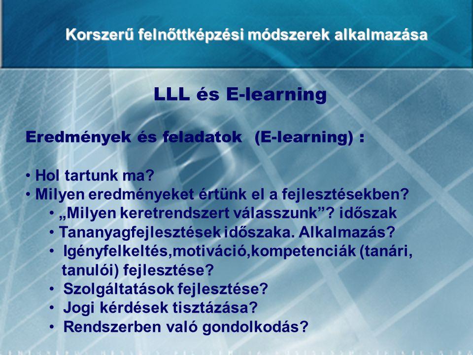 Korszerű felnőttképzési módszerek alkalmazása LLL és E-learning Eredmények és feladatok (E-learning) : Hol tartunk ma? Milyen eredményeket értünk el a