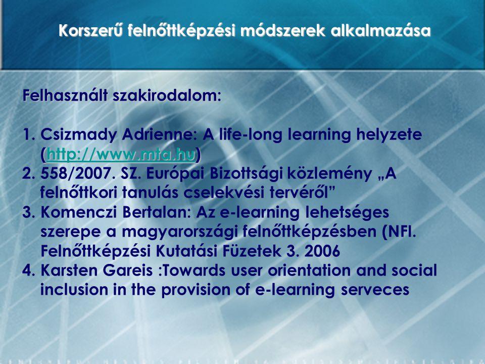 Felhasznált szakirodalom Felhasznált szakirodalom: (http://www.mta.hu) 1.Csizmady Adrienne: A life-long learning helyzete (http://www.mta.hu)http://ww