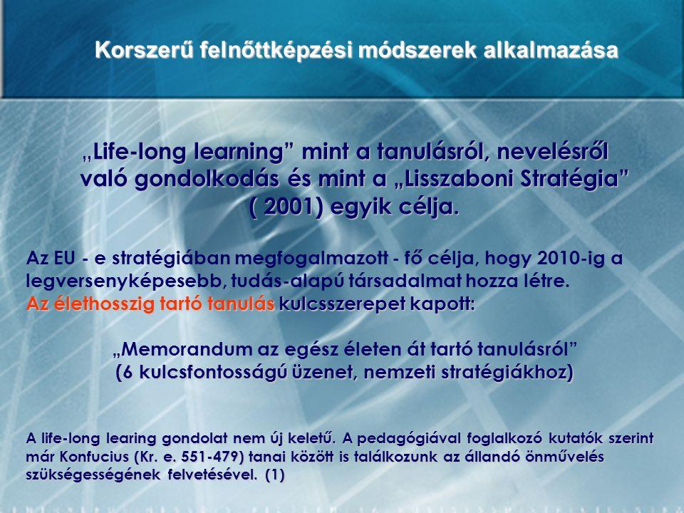 """Korszerű felnőttképzési módszerek alkalmazása """" Life-long learning"""" mint a tanulásról, nevelésről való gondolkodás és mint a """"Lisszaboni Stratégia"""" ("""