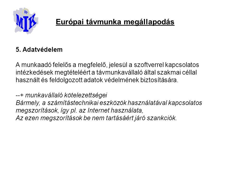Európai távmunka megállapodás 5. Adatvédelem A munkaadó felelős a megfelelő, jelesül a szoftverrel kapcsolatos intézkedések megtételéért a távmunkavál