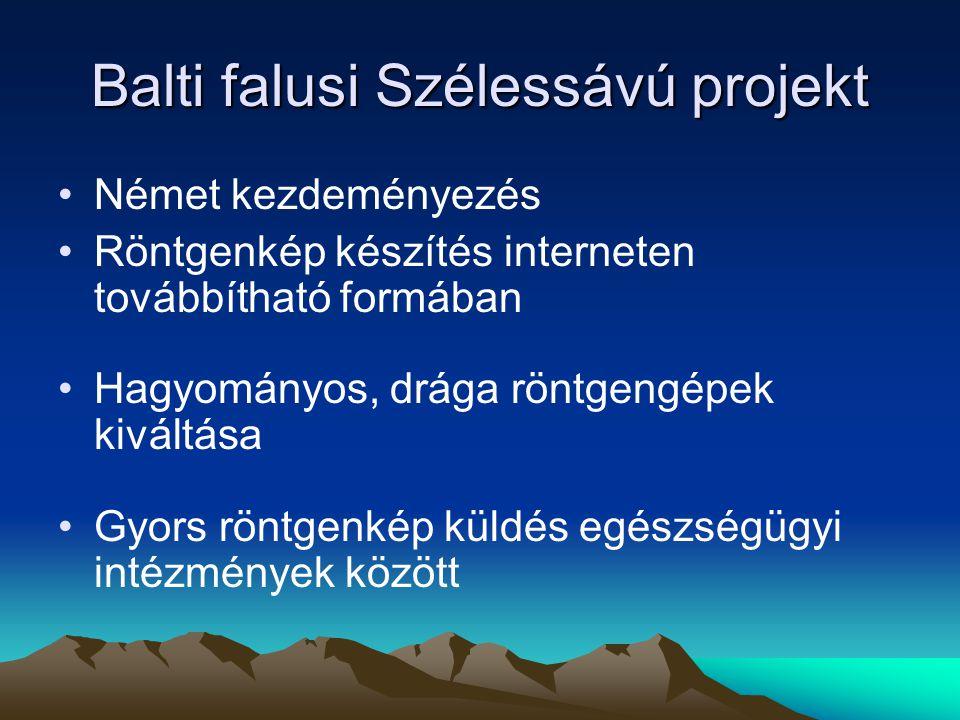 Balti falusi Szélessávú projekt Német kezdeményezés Röntgenkép készítés interneten továbbítható formában Hagyományos, drága röntgengépek kiváltása Gyors röntgenkép küldés egészségügyi intézmények között