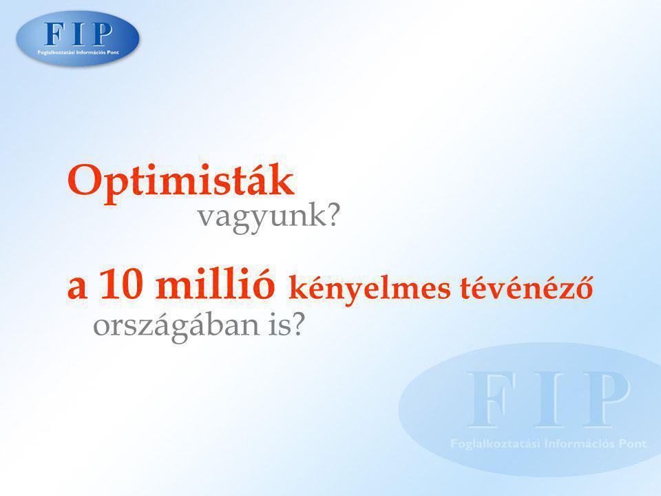 Optimisták vagyunk? a 10 millió kényelmes tévénéző országában is?