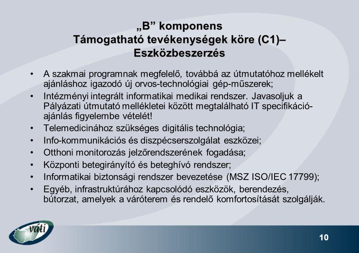 """10 """"B komponens Támogatható tevékenységek köre (C1)– Eszközbeszerzés A szakmai programnak megfelelő, továbbá az útmutatóhoz mellékelt ajánláshoz igazodó új orvos-technológiai gép-műszerek; Intézményi integrált informatikai medikai rendszer."""