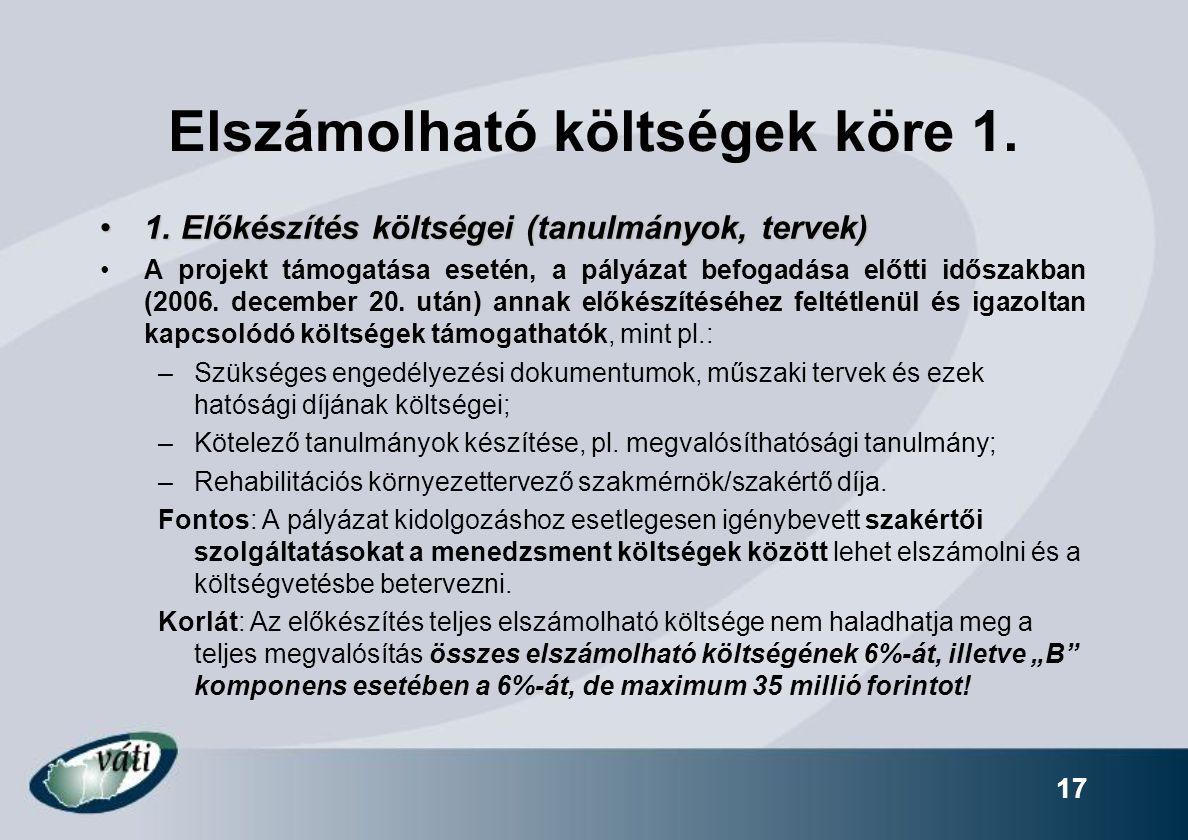17 Elszámolható költségek köre 1. 1. Előkészítés költségei (tanulmányok, tervek)1. Előkészítés költségei (tanulmányok, tervek) A projekt támogatása es