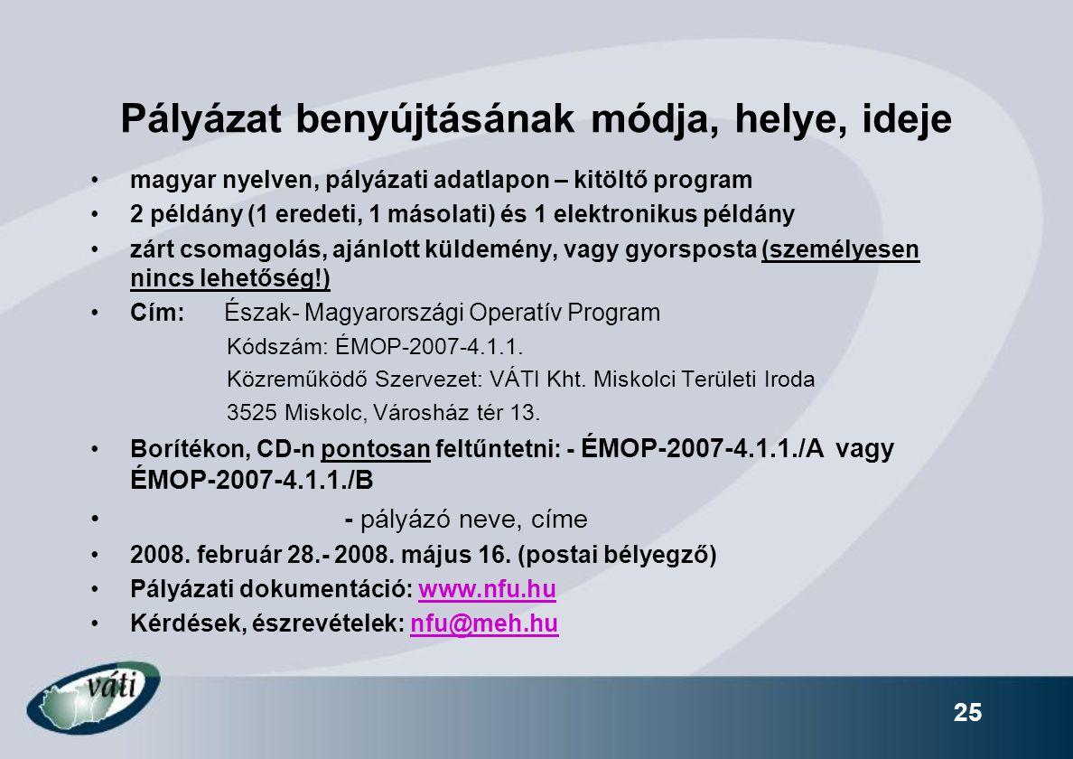 25 Pályázat benyújtásának módja, helye, ideje magyar nyelven, pályázati adatlapon – kitöltő program 2 példány (1 eredeti, 1 másolati) és 1 elektronikus példány zárt csomagolás, ajánlott küldemény, vagy gyorsposta (személyesen nincs lehetőség!) Cím: Észak- Magyarországi Operatív Program Kódszám: ÉMOP-2007-4.1.1.