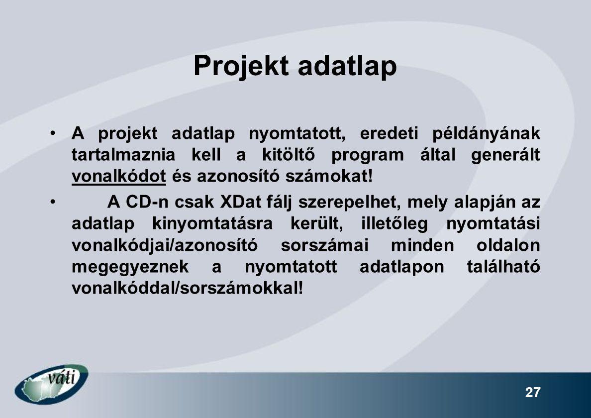 27 Projekt adatlap A projekt adatlap nyomtatott, eredeti példányának tartalmaznia kell a kitöltő program által generált vonalkódot és azonosító számokat.