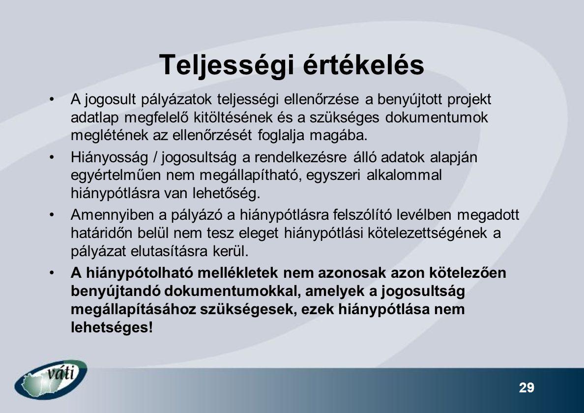 29 Teljességi értékelés A jogosult pályázatok teljességi ellenőrzése a benyújtott projekt adatlap megfelelő kitöltésének és a szükséges dokumentumok m