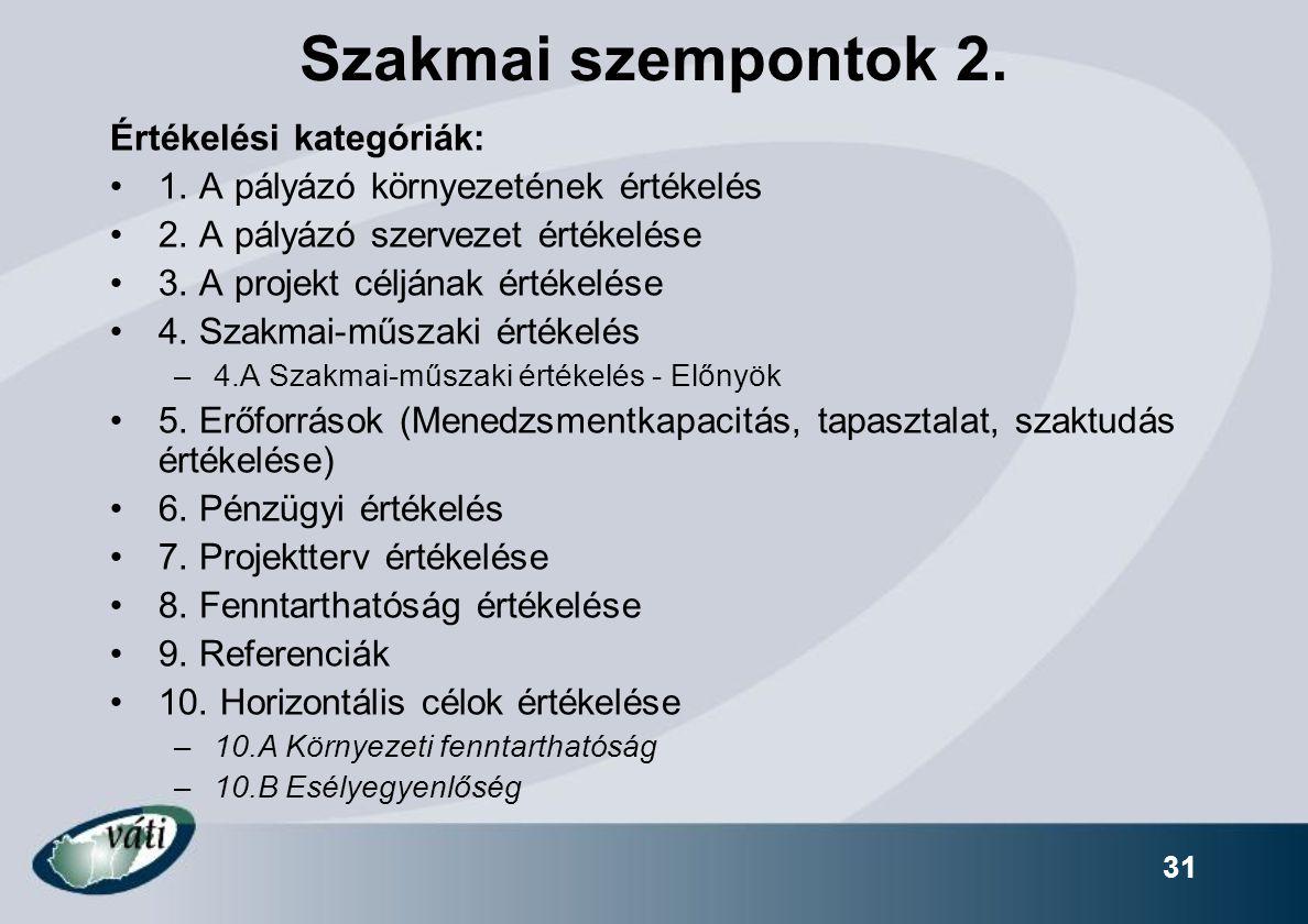 31 Szakmai szempontok 2. Értékelési kategóriák: 1. A pályázó környezetének értékelés 2. A pályázó szervezet értékelése 3. A projekt céljának értékelés