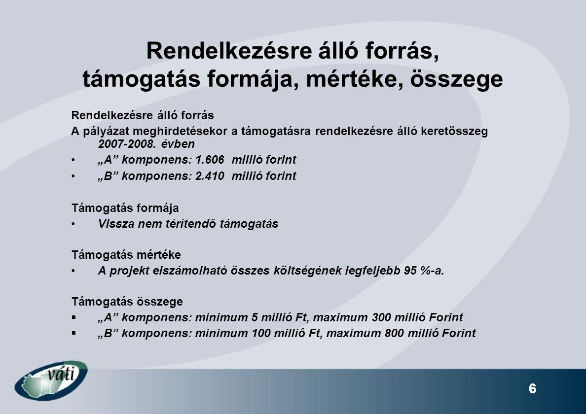 6 Rendelkezésre álló forrás, támogatás formája, mértéke, összege Rendelkezésre álló forrás A pályázat meghirdetésekor a támogatásra rendelkezésre álló keretösszeg 2007-2008.