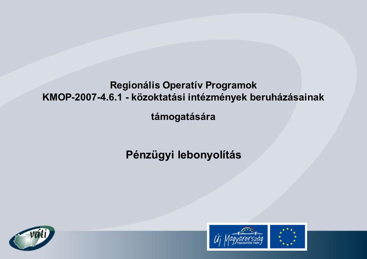 Regionális Operatív Programok KMOP-2007-4.6.1 - közoktatási intézmények beruházásainak támogatására Pénzügyi lebonyolítás