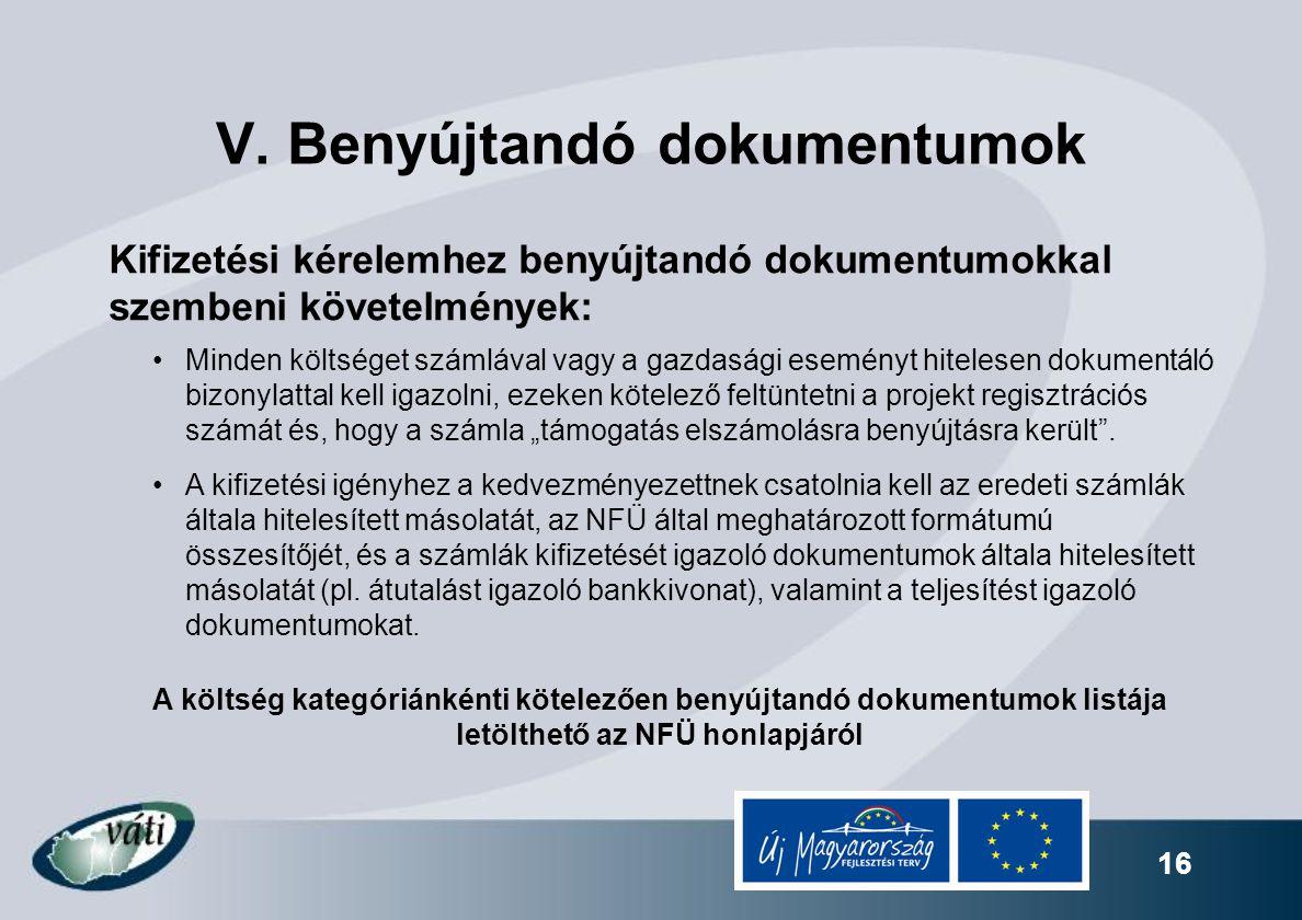 16 V. Benyújtandó dokumentumok Kifizetési kérelemhez benyújtandó dokumentumokkal szembeni követelmények: Minden költséget számlával vagy a gazdasági e