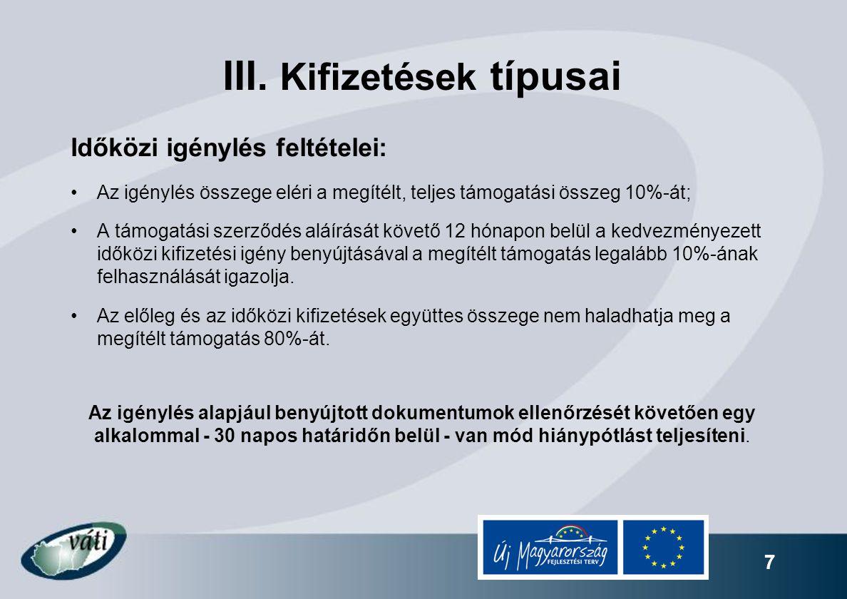 7 III. Kifizetések típusai Időközi igénylés feltételei: Az igénylés összege eléri a megítélt, teljes támogatási összeg 10%-át; A támogatási szerződés