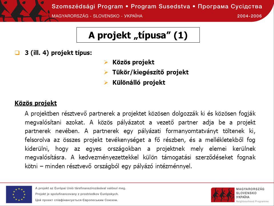  3 (ill. 4) projekt típus:  Közös projekt  Tükör/kiegészítő projekt  Különálló projekt Közös projekt A projektben résztvevő partnerek a projektet