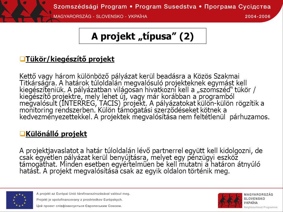 """A projekt """"típusa"""" (2)  Tükör/kiegészítő projekt Kettő vagy három különböző pályázat kerül beadásra a Közös Szakmai Titkárságra. A határok túloldalán"""