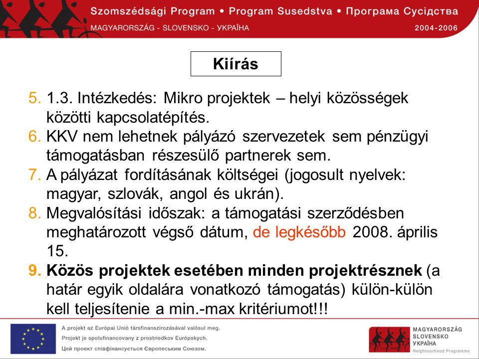 Kiírás 5.1.3. Intézkedés: Mikro projektek – helyi közösségek közötti kapcsolatépítés. 6.KKV nem lehetnek pályázó szervezetek sem pénzügyi támogatásban