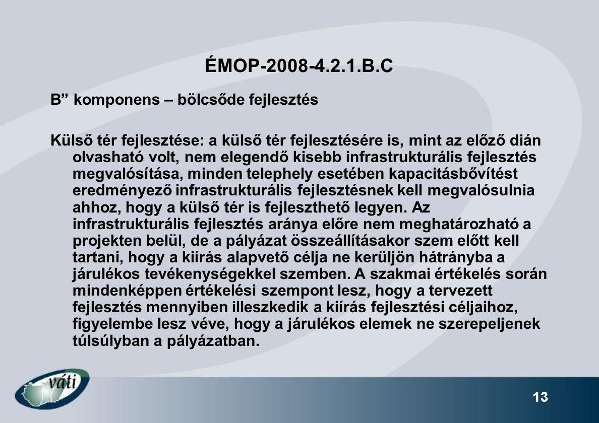 """13 ÉMOP-2008-4.2.1.B.C B"""" komponens – bölcsőde fejlesztés Külső tér fejlesztése: a külső tér fejlesztésére is, mint az előző dián olvasható volt, nem"""