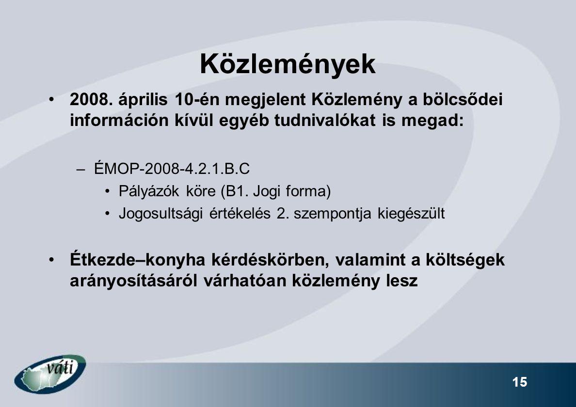 15 Közlemények 2008. április 10-én megjelent Közlemény a bölcsődei információn kívül egyéb tudnivalókat is megad: –ÉMOP-2008-4.2.1.B.C Pályázók köre (