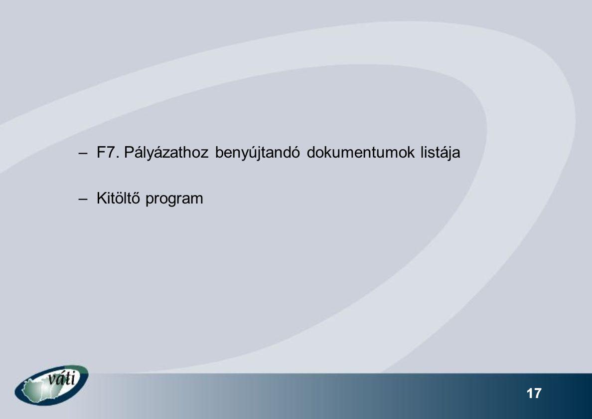 17 –F7. Pályázathoz benyújtandó dokumentumok listája –Kitöltő program