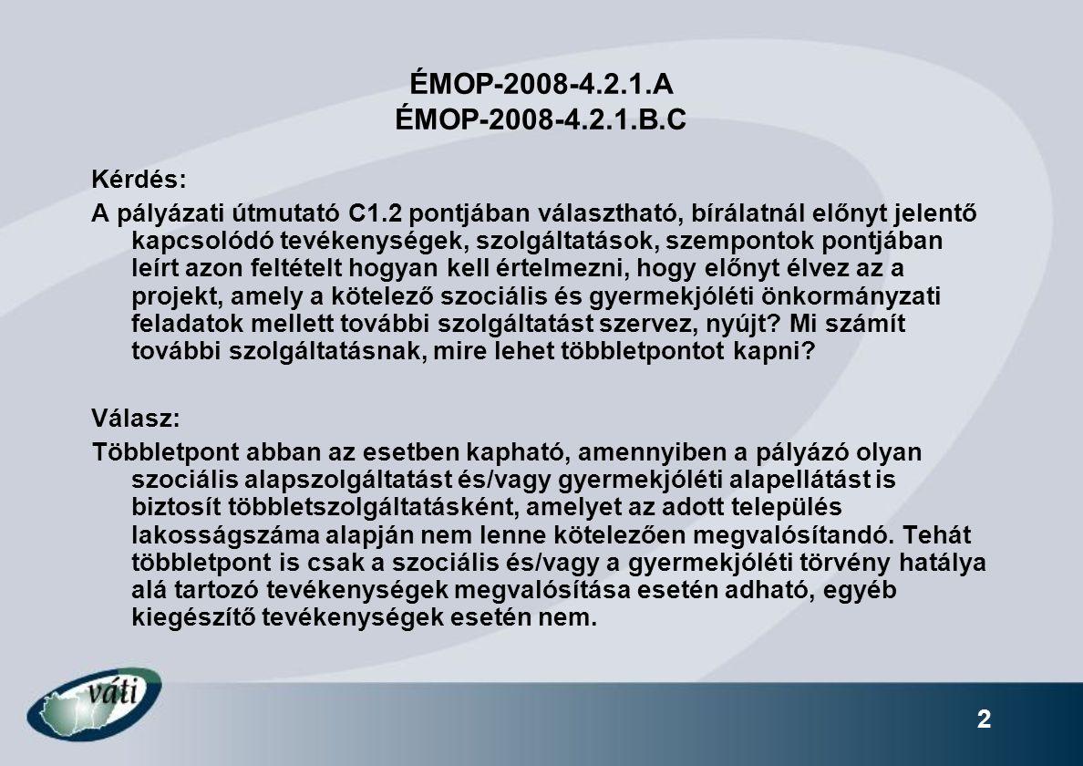 2 ÉMOP-2008-4.2.1.A ÉMOP-2008-4.2.1.B.C Kérdés: A pályázati útmutató C1.2 pontjában választható, bírálatnál előnyt jelentő kapcsolódó tevékenységek, szolgáltatások, szempontok pontjában leírt azon feltételt hogyan kell értelmezni, hogy előnyt élvez az a projekt, amely a kötelező szociális és gyermekjóléti önkormányzati feladatok mellett további szolgáltatást szervez, nyújt.