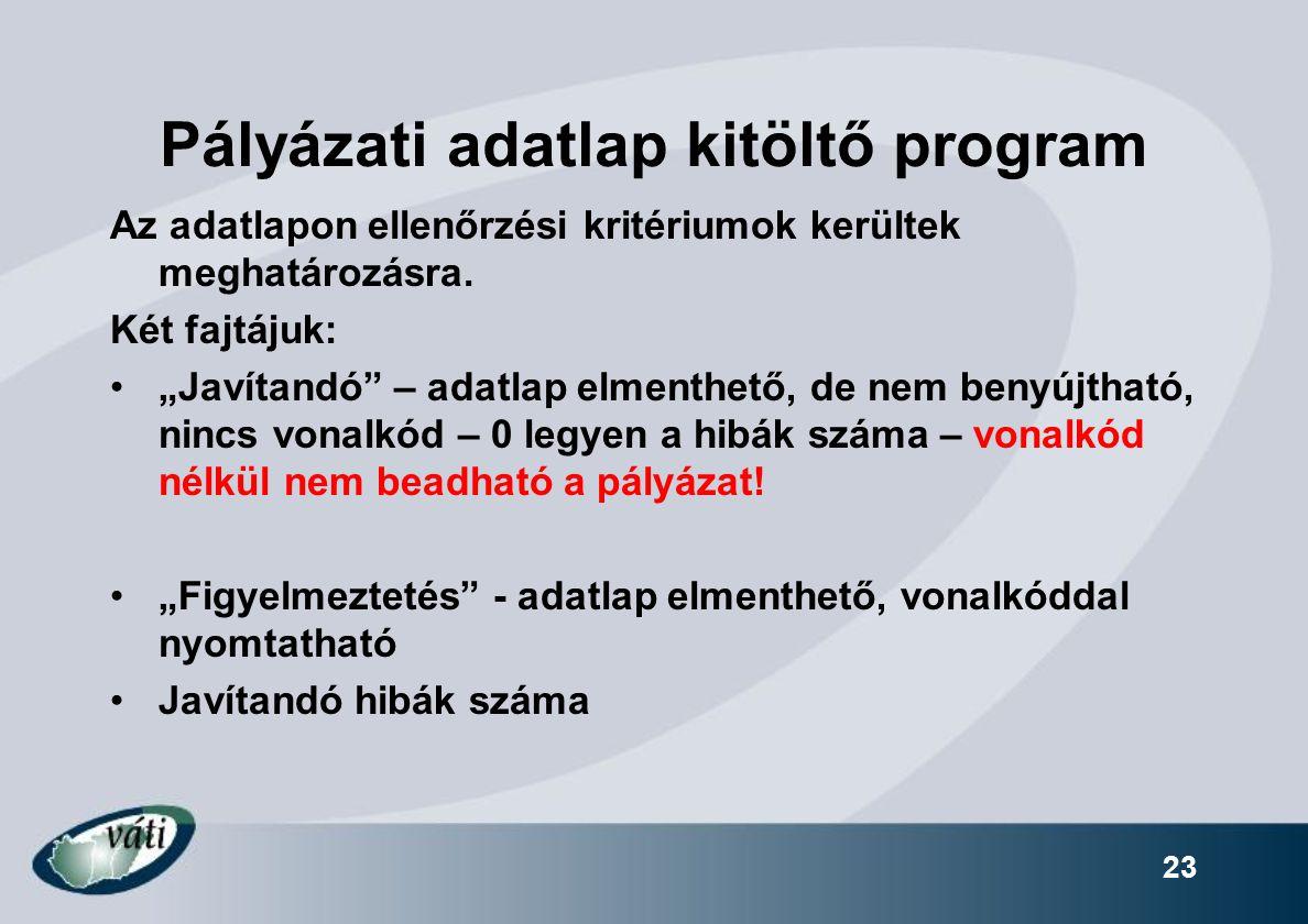 23 Pályázati adatlap kitöltő program Az adatlapon ellenőrzési kritériumok kerültek meghatározásra.