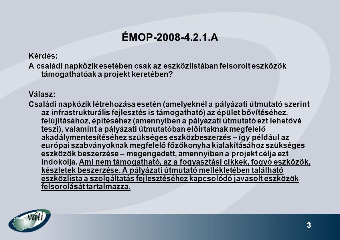 3 ÉMOP-2008-4.2.1.A Kérdés: A családi napközik esetében csak az eszközlistában felsorolt eszközök támogathatóak a projekt keretében? Válasz: Családi n