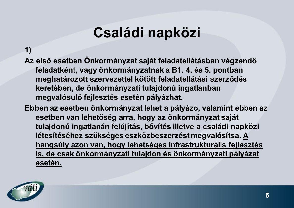 5 Családi napközi 1) Az első esetben Önkormányzat saját feladatellátásban végzendő feladatként, vagy önkormányzatnak a B1. 4. és 5. pontban meghatároz