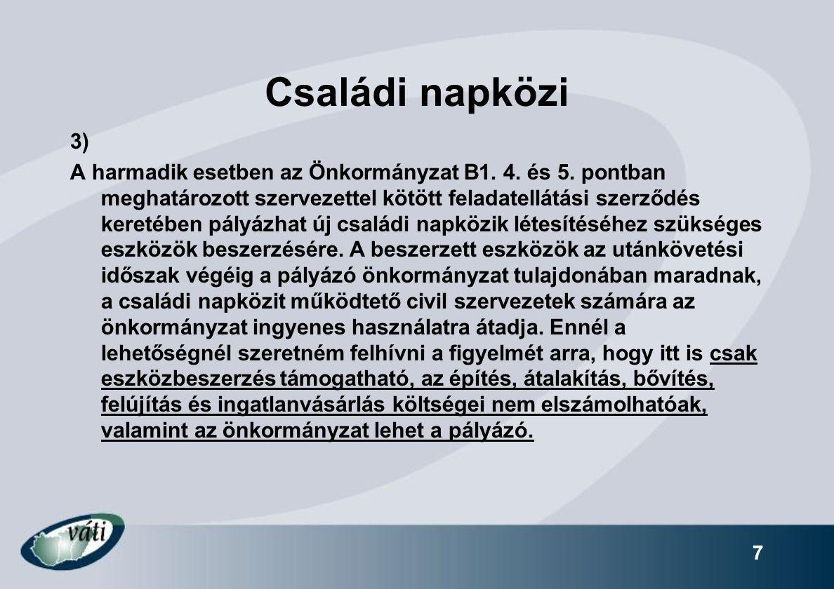 7 Családi napközi 3) A harmadik esetben az Önkormányzat B1. 4. és 5. pontban meghatározott szervezettel kötött feladatellátási szerződés keretében pál