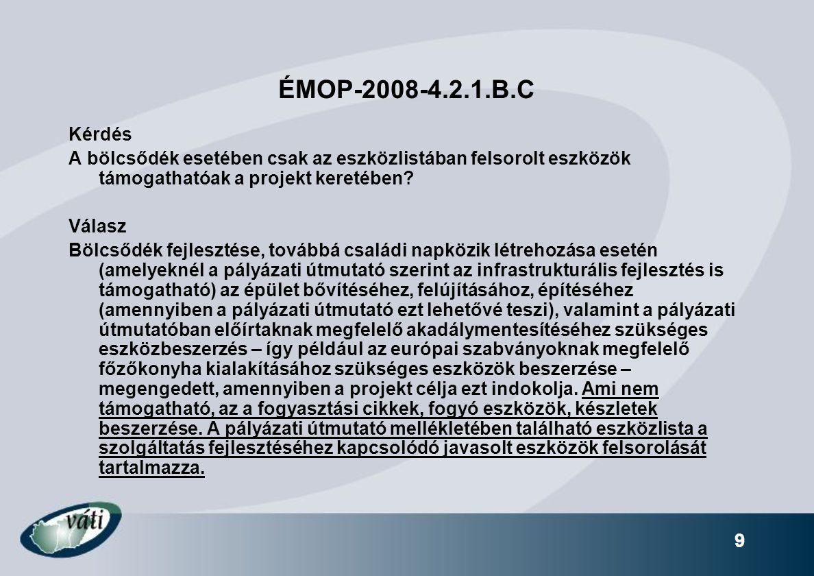 9 ÉMOP-2008-4.2.1.B.C Kérdés A bölcsődék esetében csak az eszközlistában felsorolt eszközök támogathatóak a projekt keretében? Válasz Bölcsődék fejles
