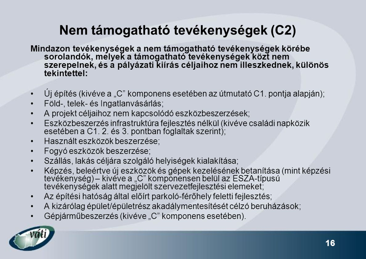 16 Nem támogatható tevékenységek (C2) Mindazon tevékenységek a nem támogatható tevékenységek körébe sorolandók, melyek a támogatható tevékenységek köz
