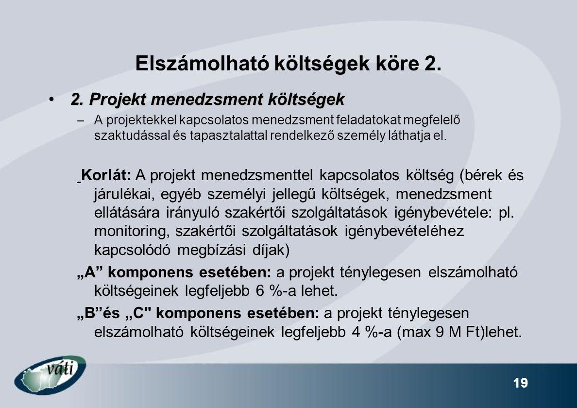 19 Elszámolható költségek köre 2. 2. Projekt menedzsment költségek2. Projekt menedzsment költségek –A projektekkel kapcsolatos menedzsment feladatokat