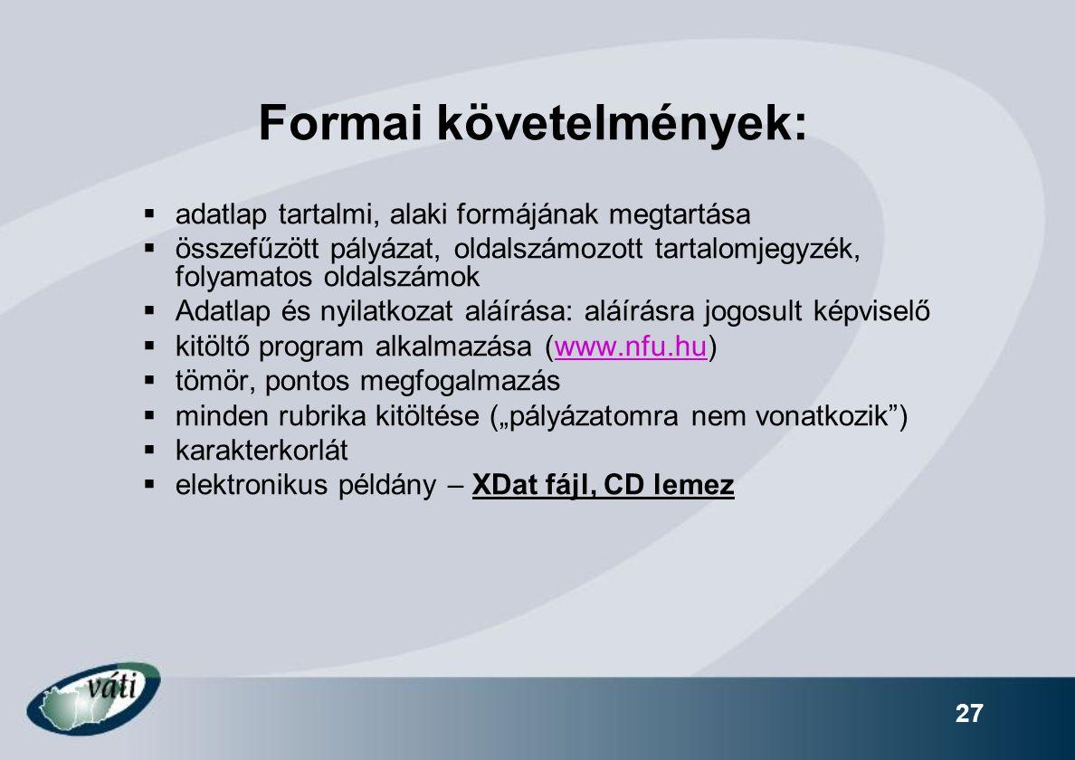 27 Formai követelmények:  adatlap tartalmi, alaki formájának megtartása  összefűzött pályázat, oldalszámozott tartalomjegyzék, folyamatos oldalszámo