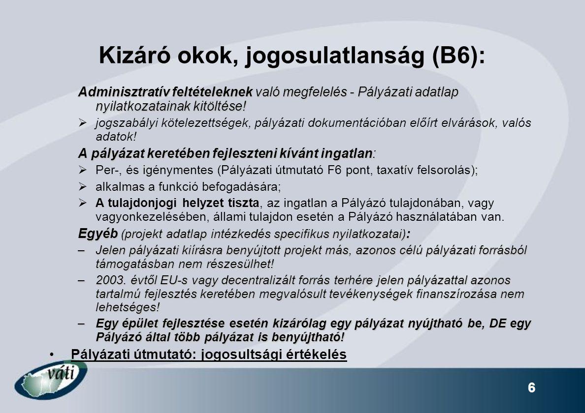 6 Kizáró okok, jogosulatlanság (B6): Adminisztratív feltételeknek való megfelelés - Pályázati adatlap nyilatkozatainak kitöltése!  jogszabályi kötele