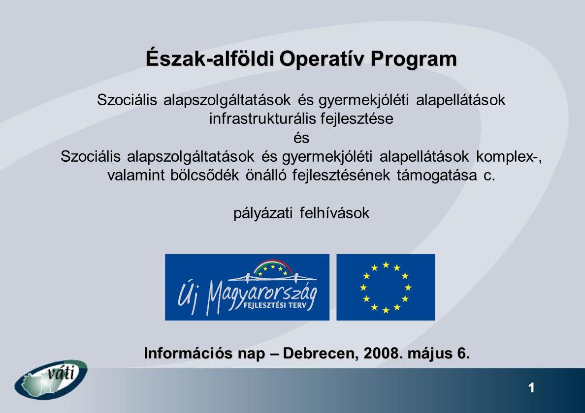 1 Észak-alföldi Operatív Program Észak-alföldi Operatív Program Szociális alapszolgáltatások és gyermekjóléti alapellátások infrastrukturális fejleszt