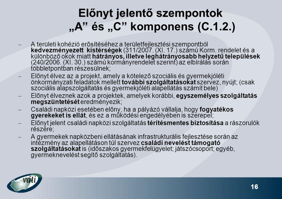 """16 Előnyt jelentő szempontok Előnyt jelentő szempontok """"A"""" és """"C"""" komponens (C.1.2.)  A területi kohézió erősítéséhez a területfejlesztési szempontbó"""