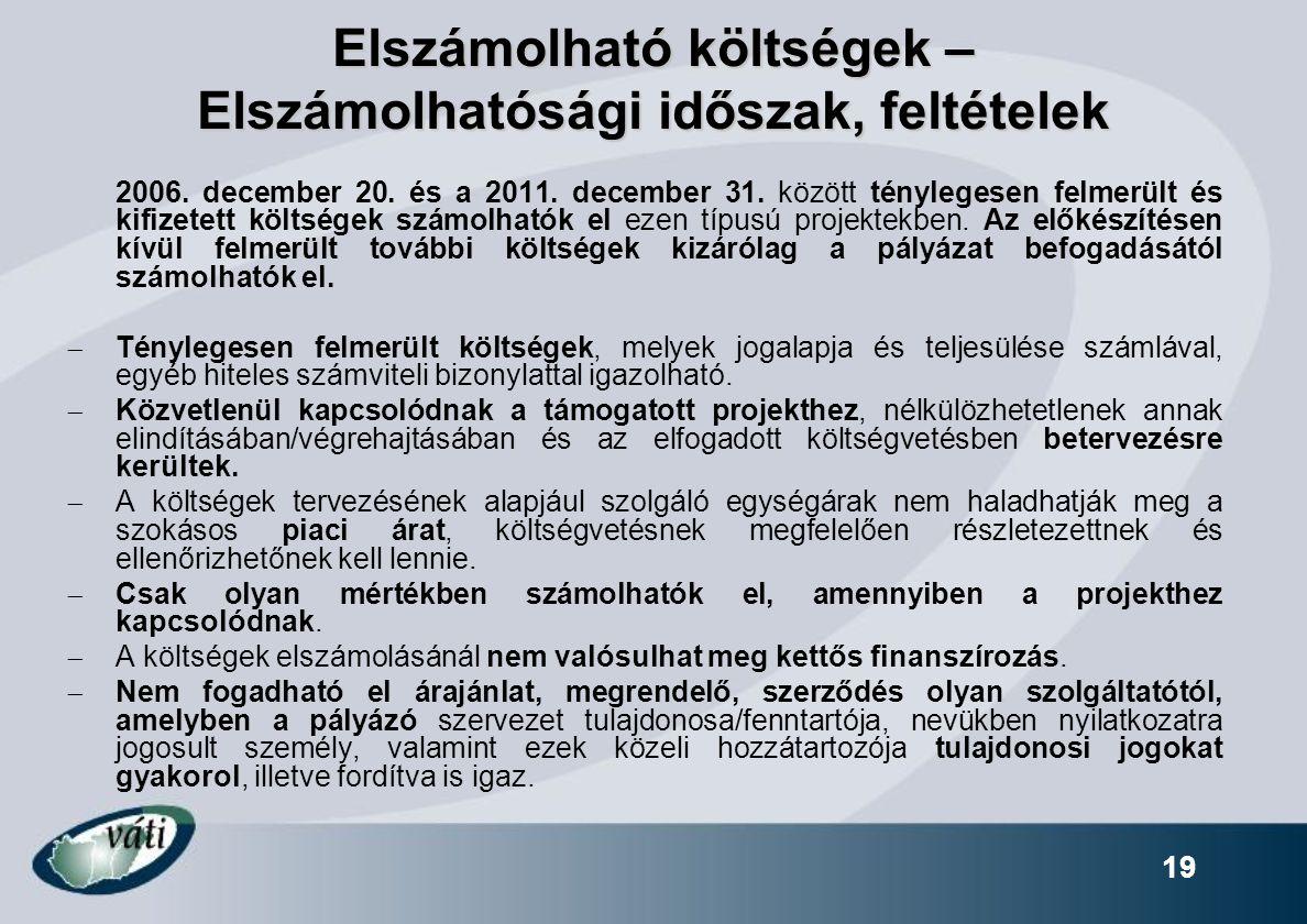 19 Elszámolható költségek – Elszámolhatósági időszak, feltételek 2006. december 20. és a 2011. december 31. között ténylegesen felmerült és kifizetett