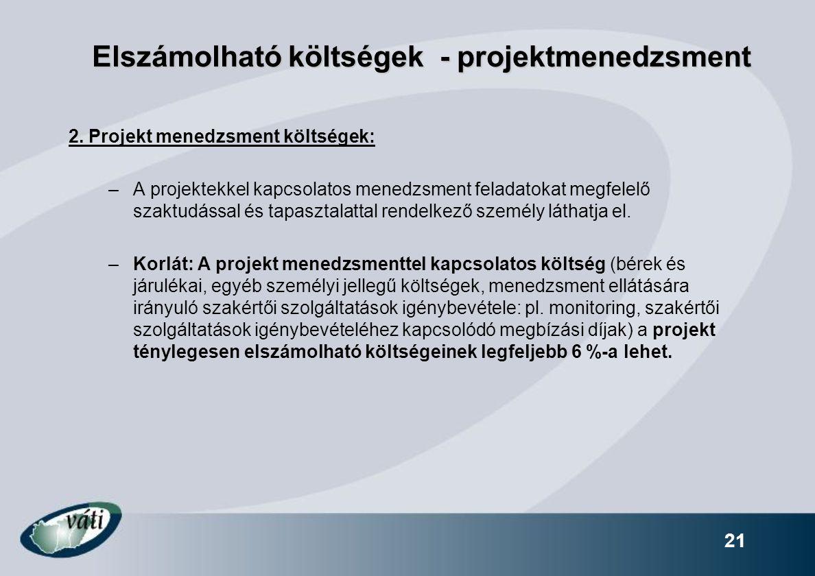 21 Elszámolható költségek - projektmenedzsment 2. Projekt menedzsment költségek: –A projektekkel kapcsolatos menedzsment feladatokat megfelelő szaktud