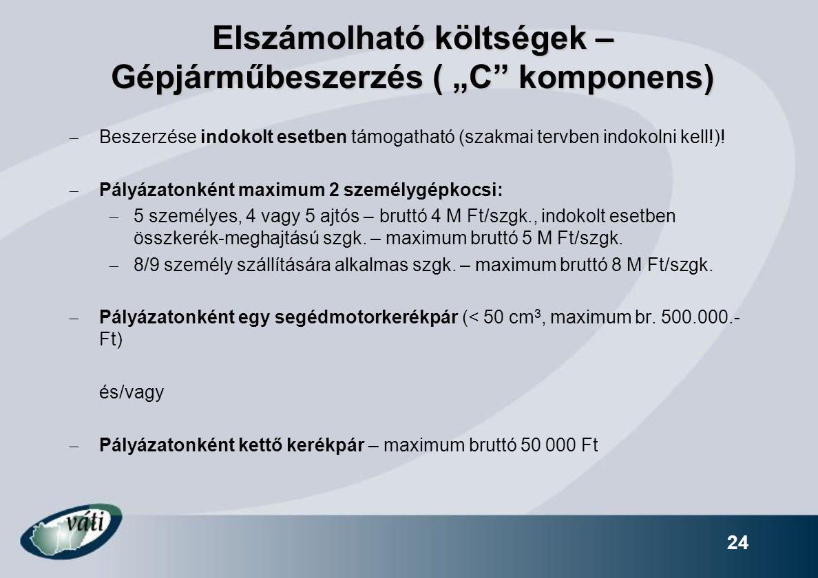 """24 Elszámolható költségek – Gépjárműbeszerzés ( """"C"""" komponens)  Beszerzése indokolt esetben támogatható (szakmai tervben indokolni kell!)!  Pályázat"""