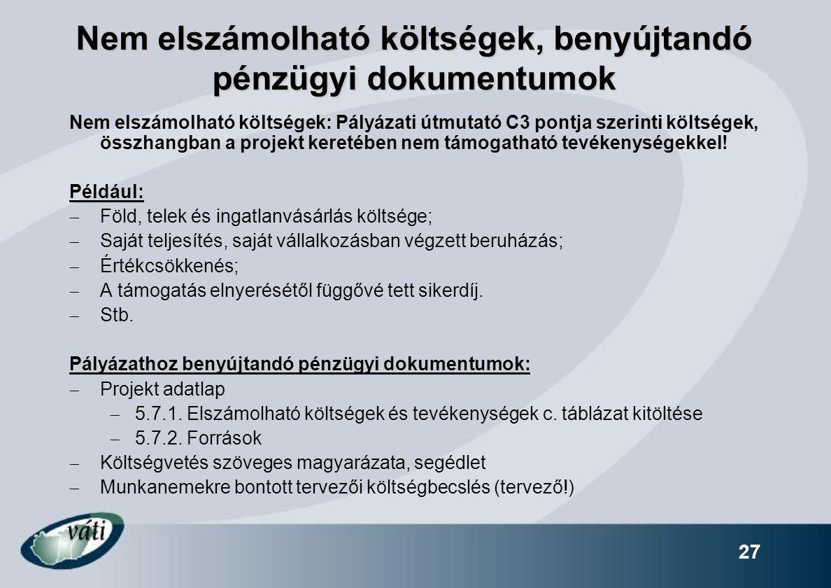 27 Nem elszámolható költségek, benyújtandó pénzügyi dokumentumok Nem elszámolható költségek: Pályázati útmutató C3 pontja szerinti költségek, összhang