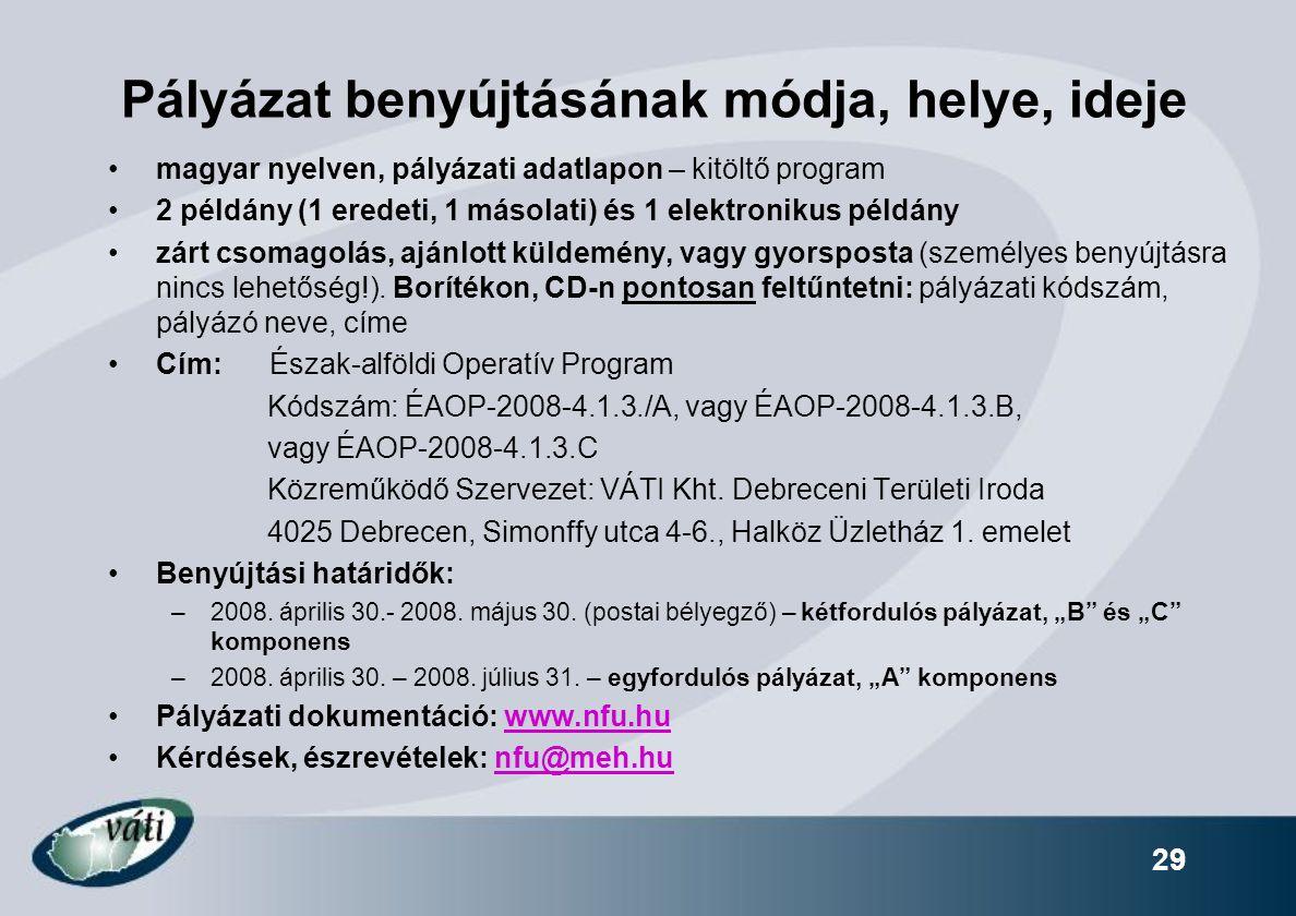29 Pályázat benyújtásának módja, helye, ideje magyar nyelven, pályázati adatlapon – kitöltő program 2 példány (1 eredeti, 1 másolati) és 1 elektroniku