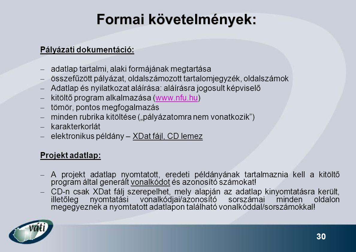 30 Formai követelmények: Pályázati dokumentáció:  adatlap tartalmi, alaki formájának megtartása  összefűzött pályázat, oldalszámozott tartalomjegyzé