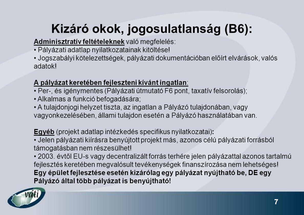 7 Kizáró okok, jogosulatlanság (B6): Adminisztratív feltételeknek való megfelelés: Pályázati adatlap nyilatkozatainak kitöltése! Jogszabályi kötelezet
