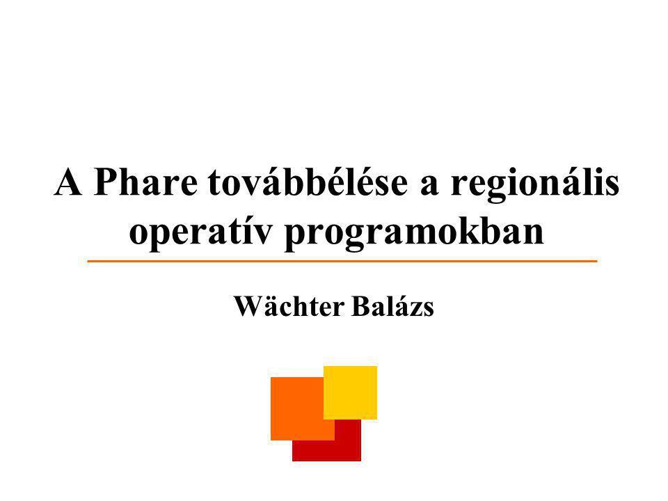 A Phare továbbélése a regionális operatív programokban Wächter Balázs