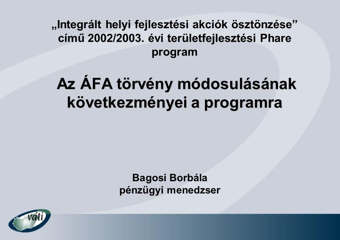 """Az ÁFA törvény módosulásának következményei a programra """"Integrált helyi fejlesztési akciók ösztönzése című 2002/2003."""
