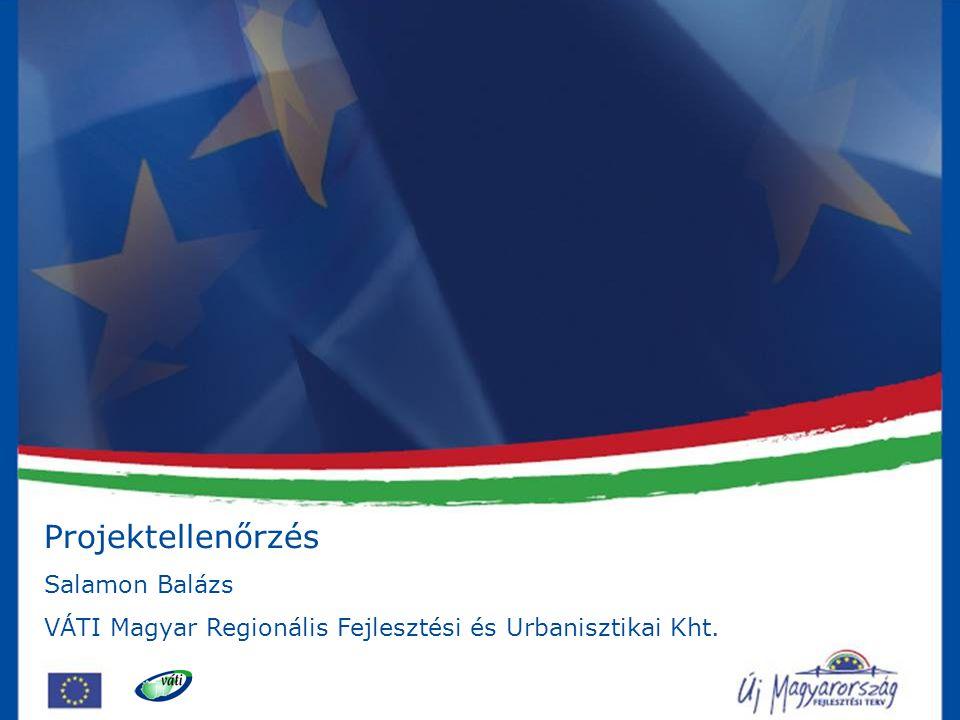 Projektellenőrzés Salamon Balázs VÁTI Magyar Regionális Fejlesztési és Urbanisztikai Kht.