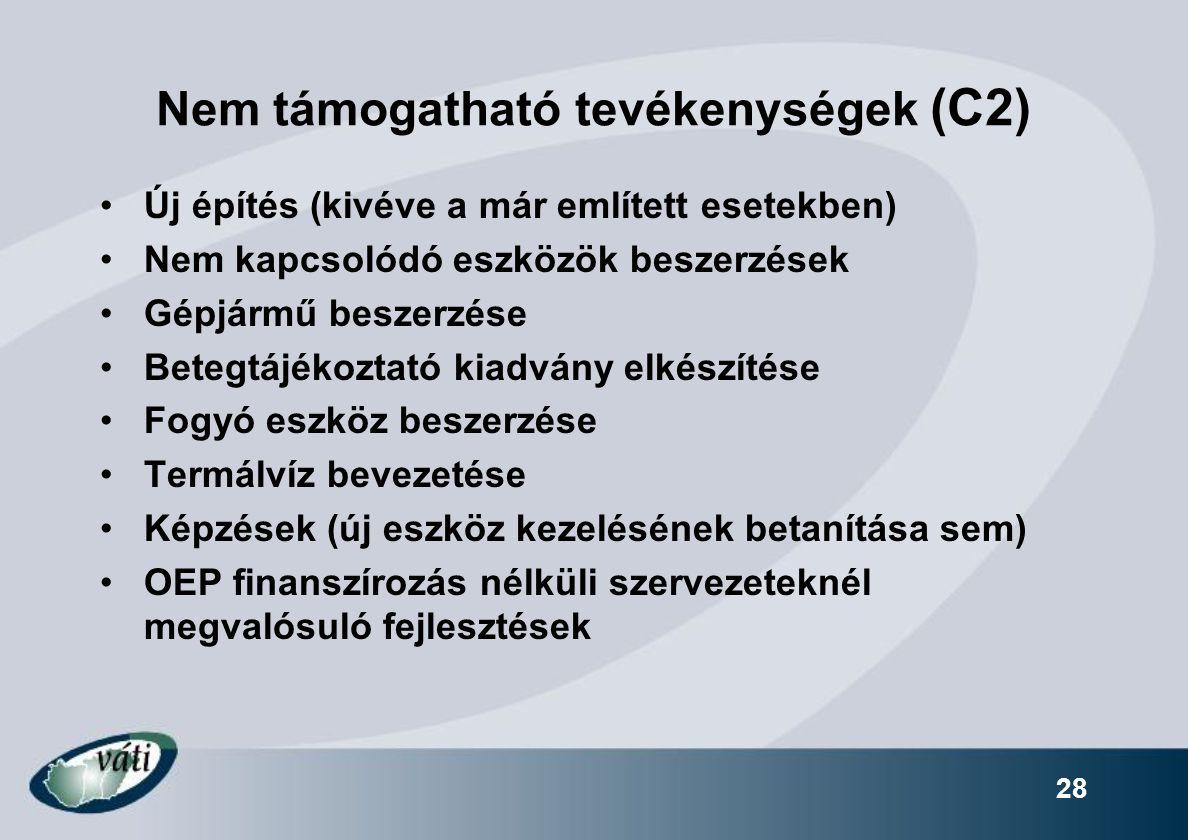 Nem támogatható tevékenységek (C2) Új építés (kivéve a már említett esetekben) Nem kapcsolódó eszközök beszerzések Gépjármű beszerzése Betegtájékoztató kiadvány elkészítése Fogyó eszköz beszerzése Termálvíz bevezetése Képzések (új eszköz kezelésének betanítása sem) OEP finanszírozás nélküli szervezeteknél megvalósuló fejlesztések 28