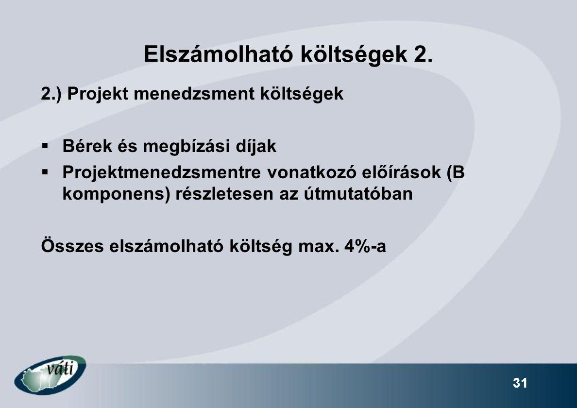 Elszámolható költségek 2. 2.) Projekt menedzsment költségek  Bérek és megbízási díjak  Projektmenedzsmentre vonatkozó előírások (B komponens) részle