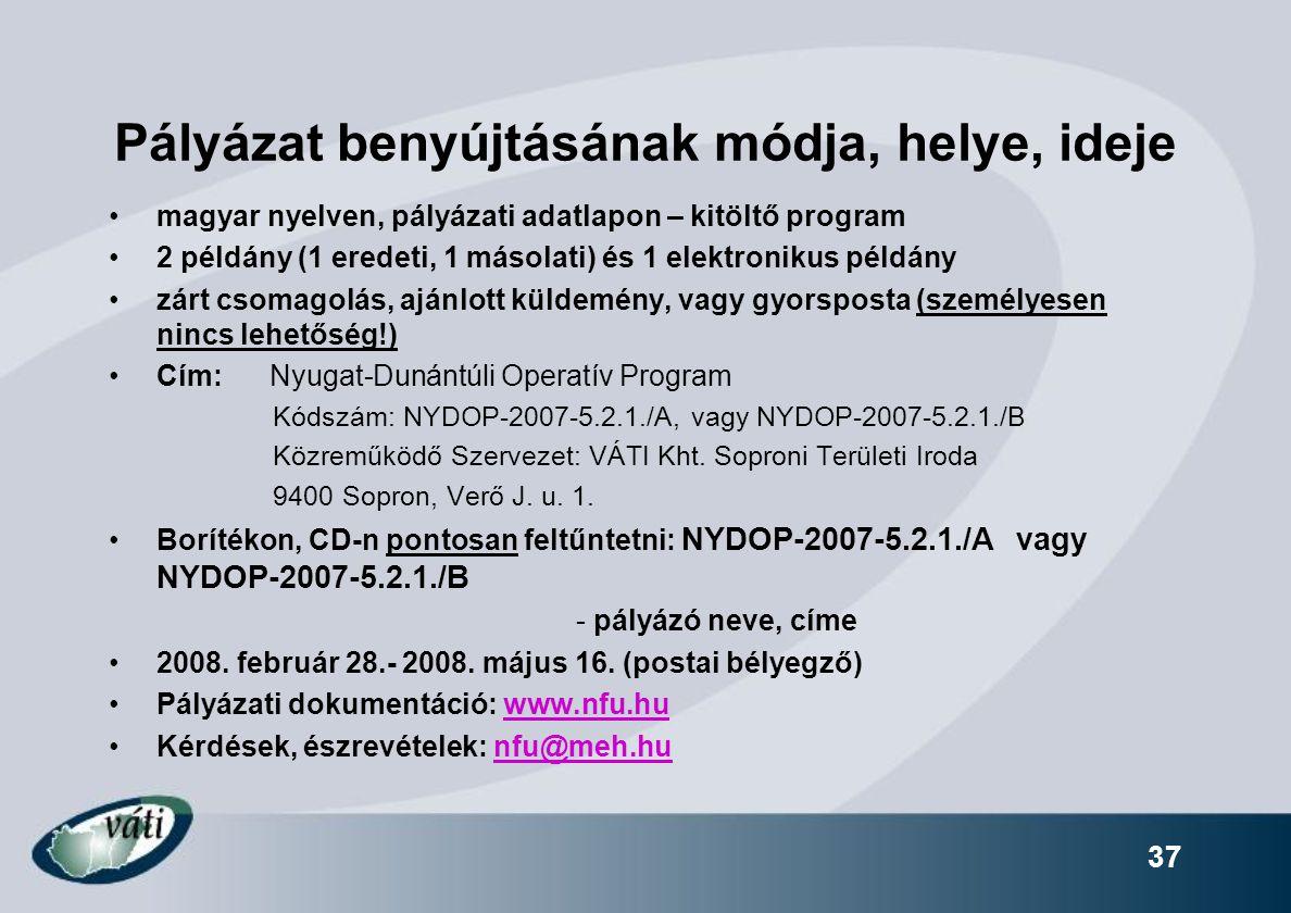 Pályázat benyújtásának módja, helye, ideje magyar nyelven, pályázati adatlapon – kitöltő program 2 példány (1 eredeti, 1 másolati) és 1 elektronikus példány zárt csomagolás, ajánlott küldemény, vagy gyorsposta (személyesen nincs lehetőség!) Cím: Nyugat-Dunántúli Operatív Program Kódszám: NYDOP-2007-5.2.1./A, vagy NYDOP-2007-5.2.1./B Közreműködő Szervezet: VÁTI Kht.
