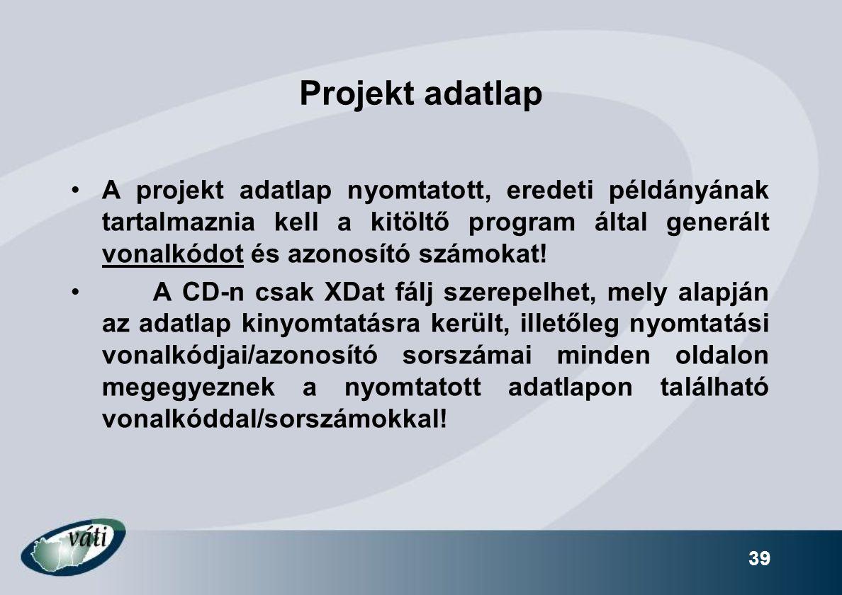 Projekt adatlap A projekt adatlap nyomtatott, eredeti példányának tartalmaznia kell a kitöltő program által generált vonalkódot és azonosító számokat!