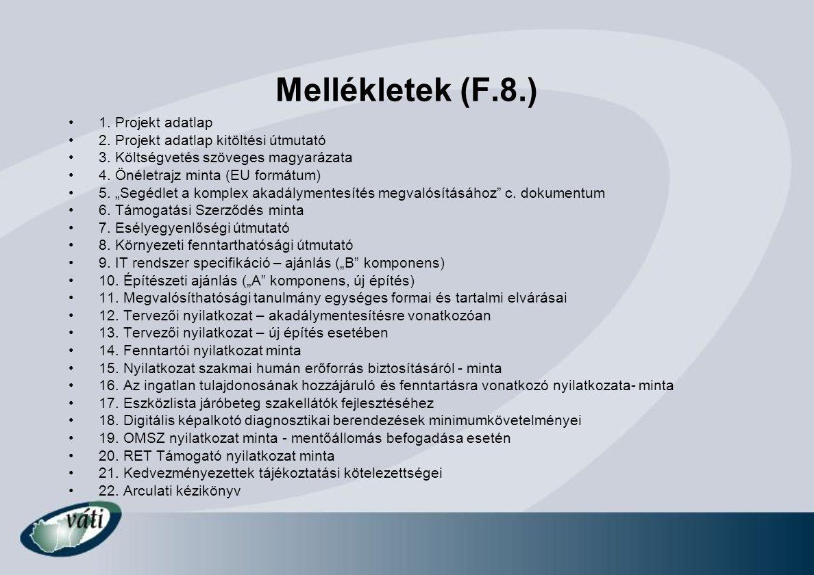 Mellékletek (F.8.) 1. Projekt adatlap 2. Projekt adatlap kitöltési útmutató 3. Költségvetés szöveges magyarázata 4. Önéletrajz minta (EU formátum) 5.